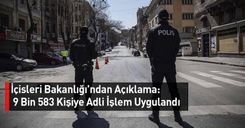 İçişleri Bakanlığı: Sokağa çıkma kısıtlamasına uymayan 9 bin 583 kişiye adli ya da idari işlem yapıldı